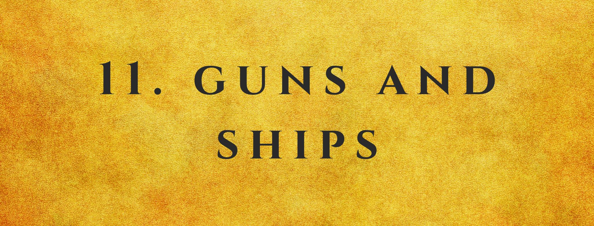 #11 Guns and Ships