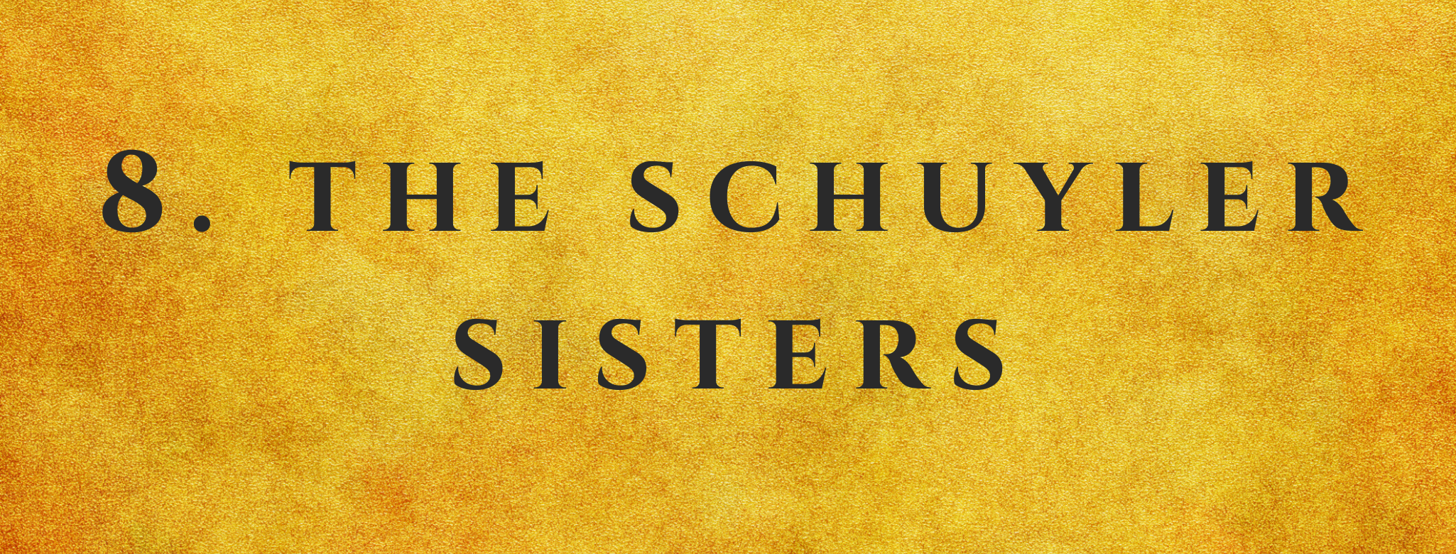 #8 The Schuyler Sisters