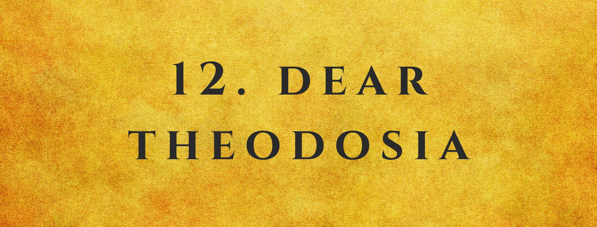#12 Dear Theodosia
