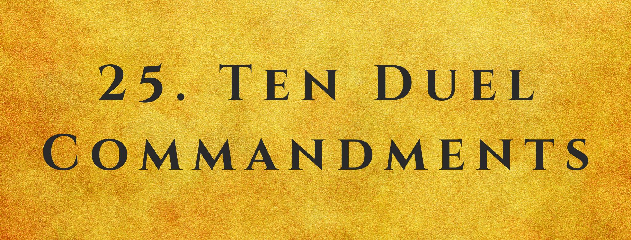 #25 Ten Duel Commandments