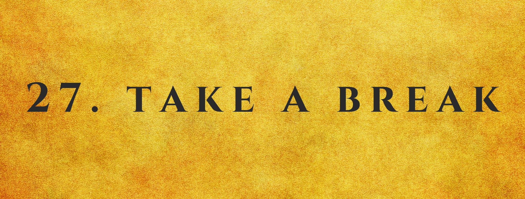 #27 Take A Break