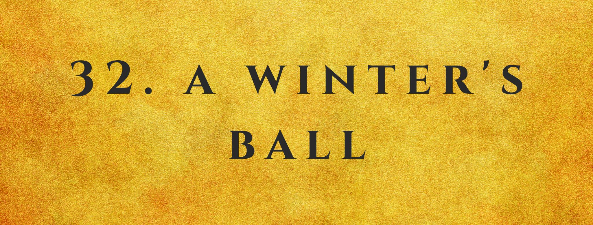 #32 A Winter's Ball