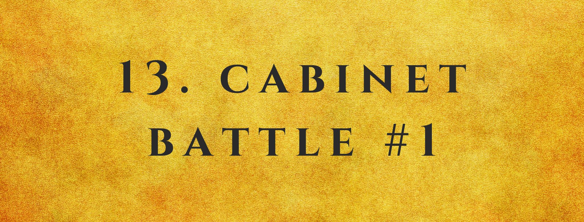 #13 Cabinet Battle #1