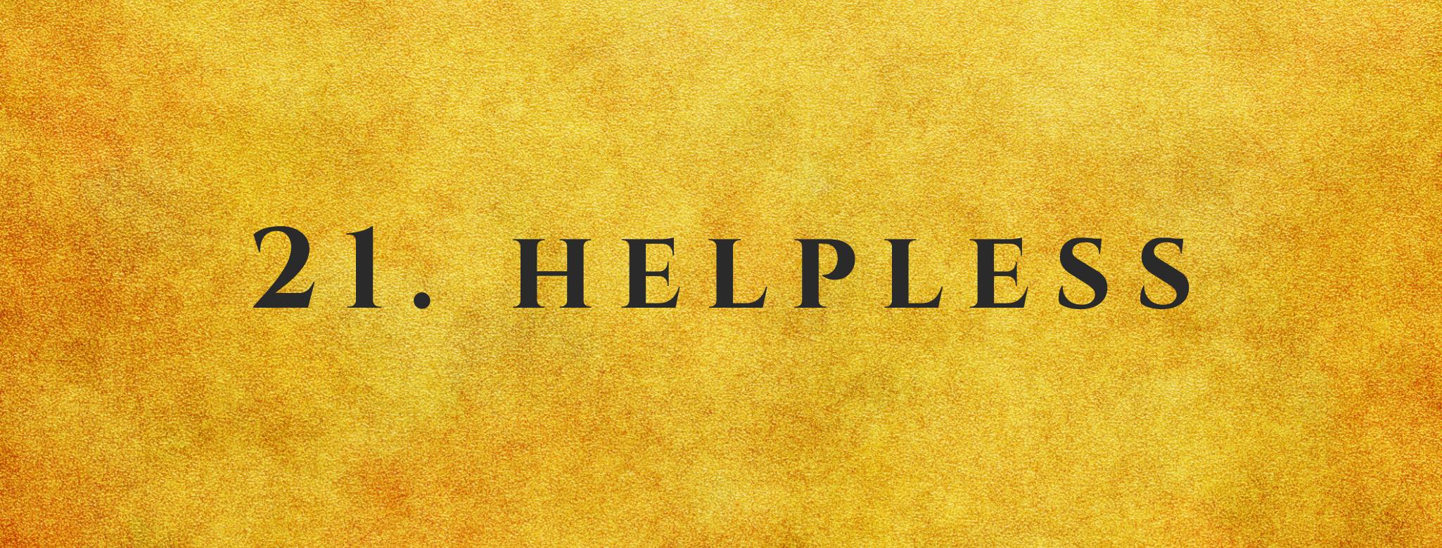 #21 Helpless