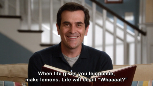 "Phil saying, ""When life gives you lemonade, make lemons. Life will be all 'Whaaaat?'"""