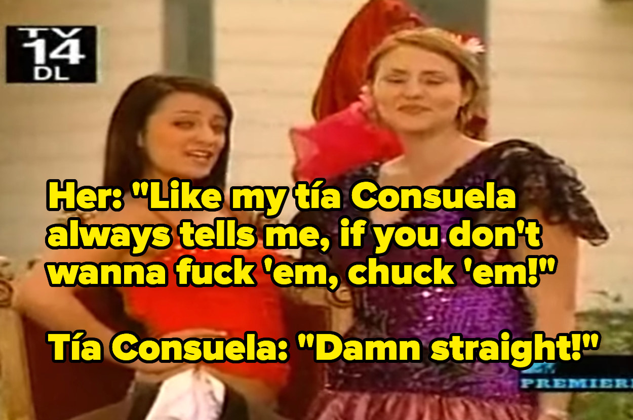 """A girl saying """"Like my tía Consuela always tells me, if you don't wanna fuck 'em, chuck 'em!"""" and her tía replying """"Damn straight!"""""""