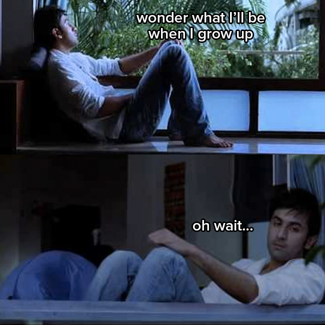 """Ranbir Kapoor as sid looks moodily out a window and asks himself """"Wonder what I'll be when I grow up"""" He responds to himself """"oh wait"""""""