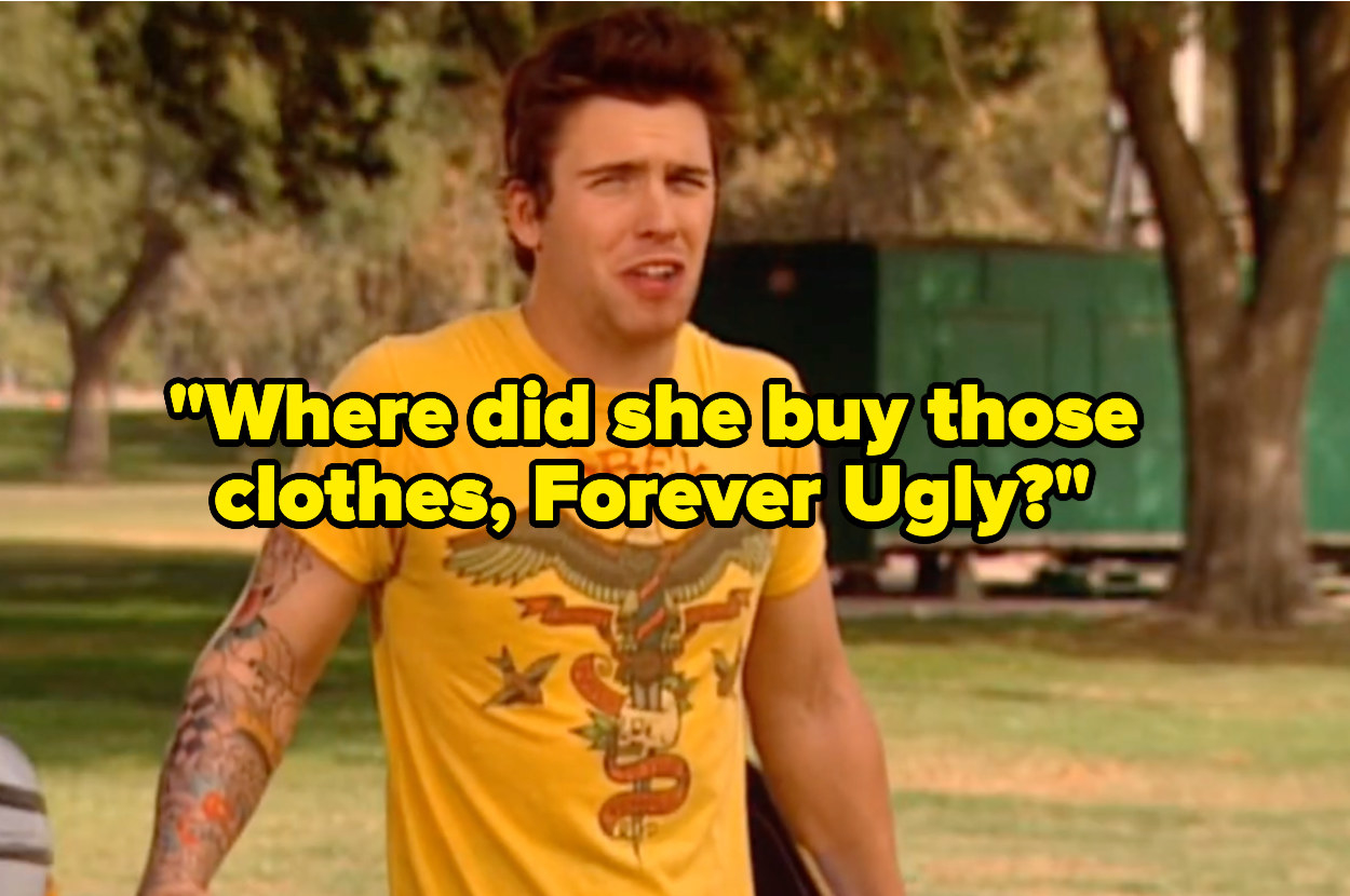 """A guy saying """"Where did she buy those clothes, Forever Ugly?"""""""