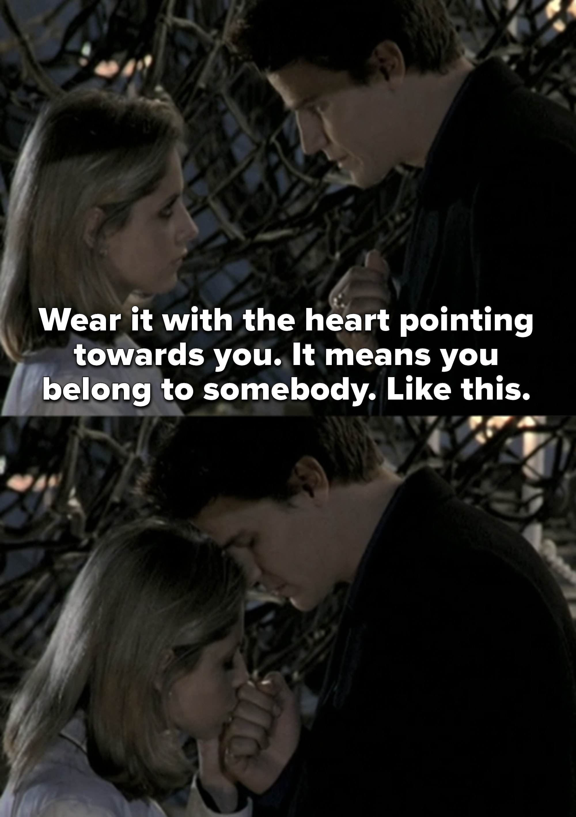 "Angel telling Buffy, ""Wear it with the heart pointing towards you. It means you belong to somebody. Like this"""