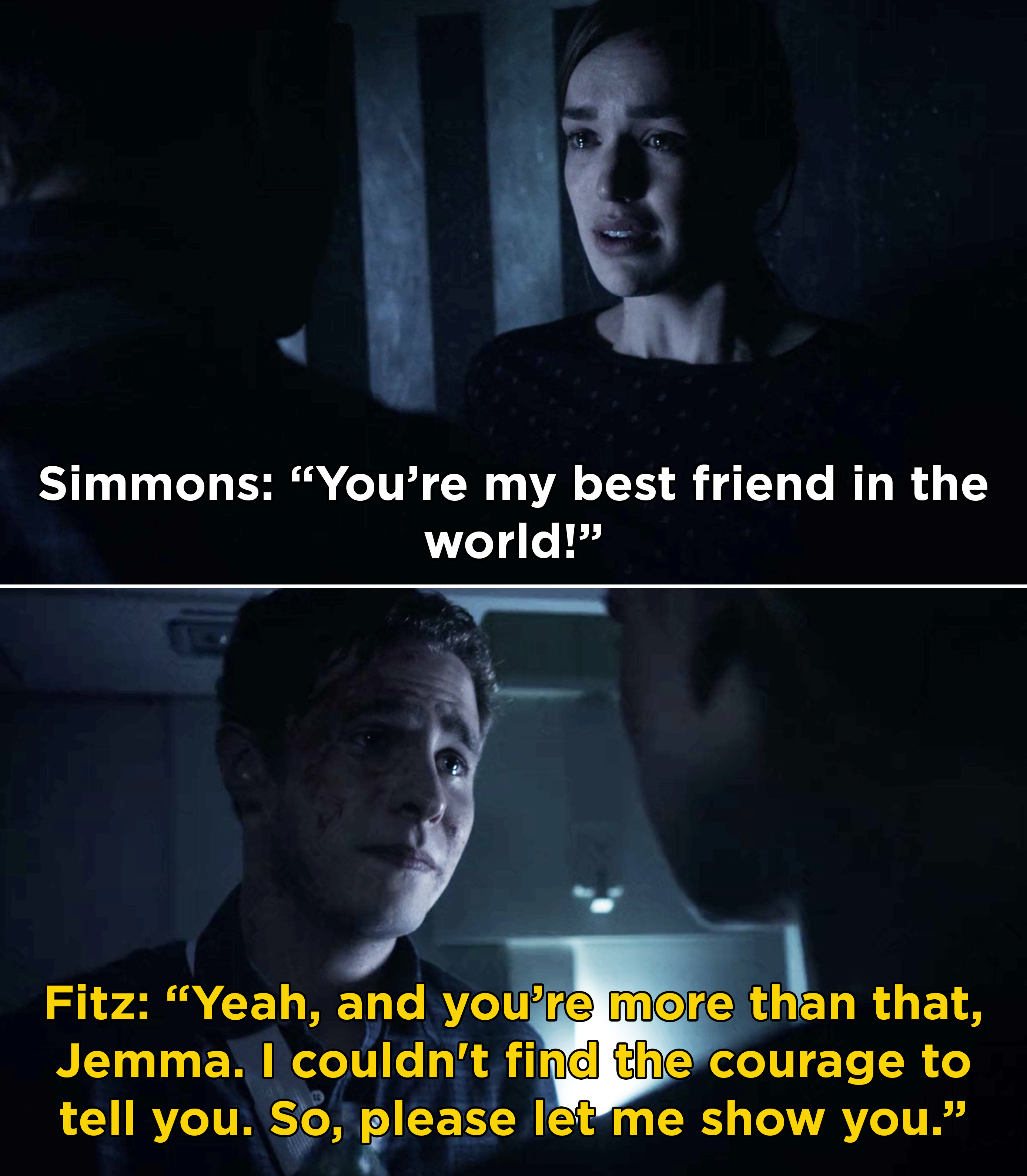 Fitz telling Jemma that she is more than just a friend, but he couldn't find the courage to tell her