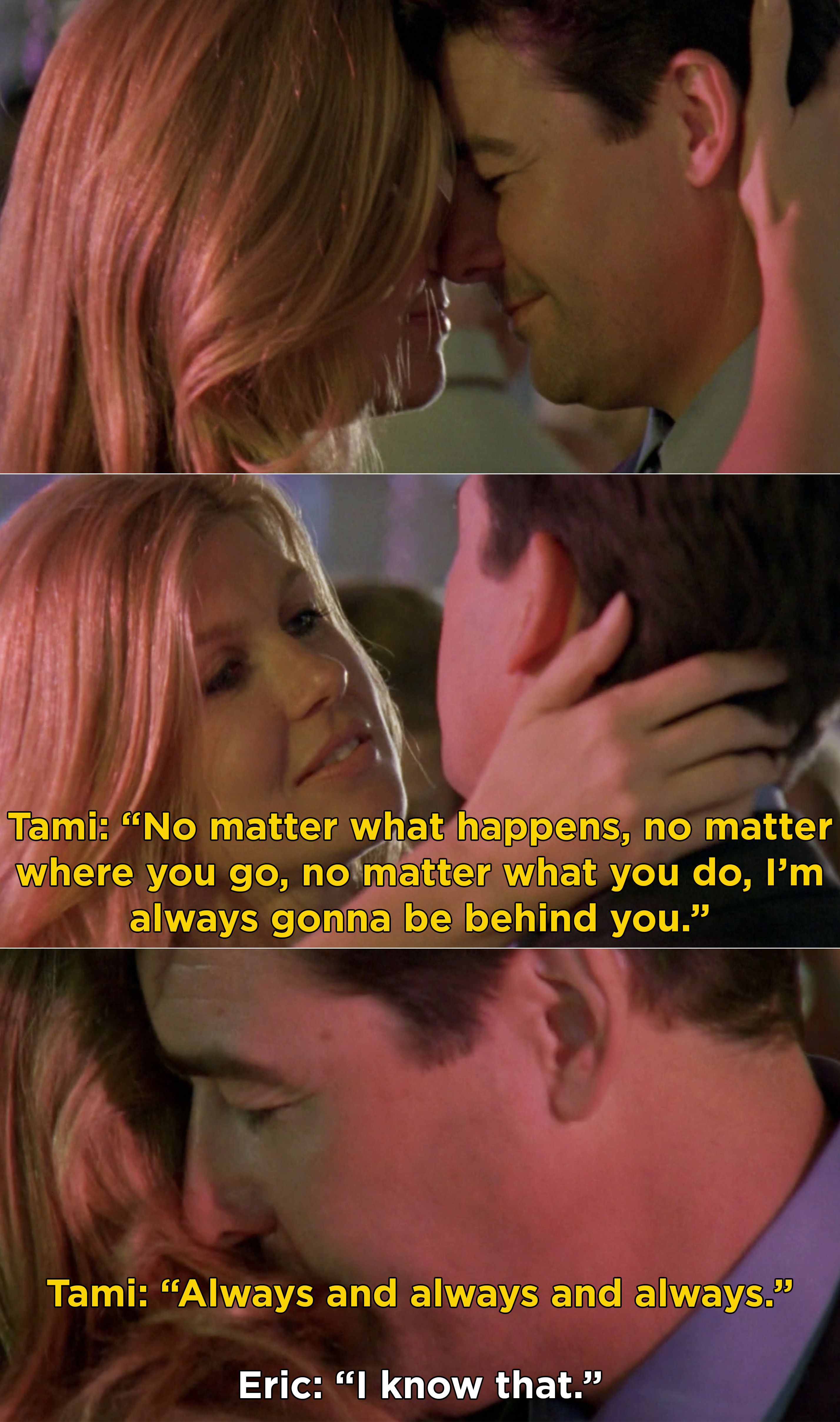 """Tami telling Eric, """"No matter what happens, no matter where you go, no matter what you do, I'm always gonna be behind you"""""""