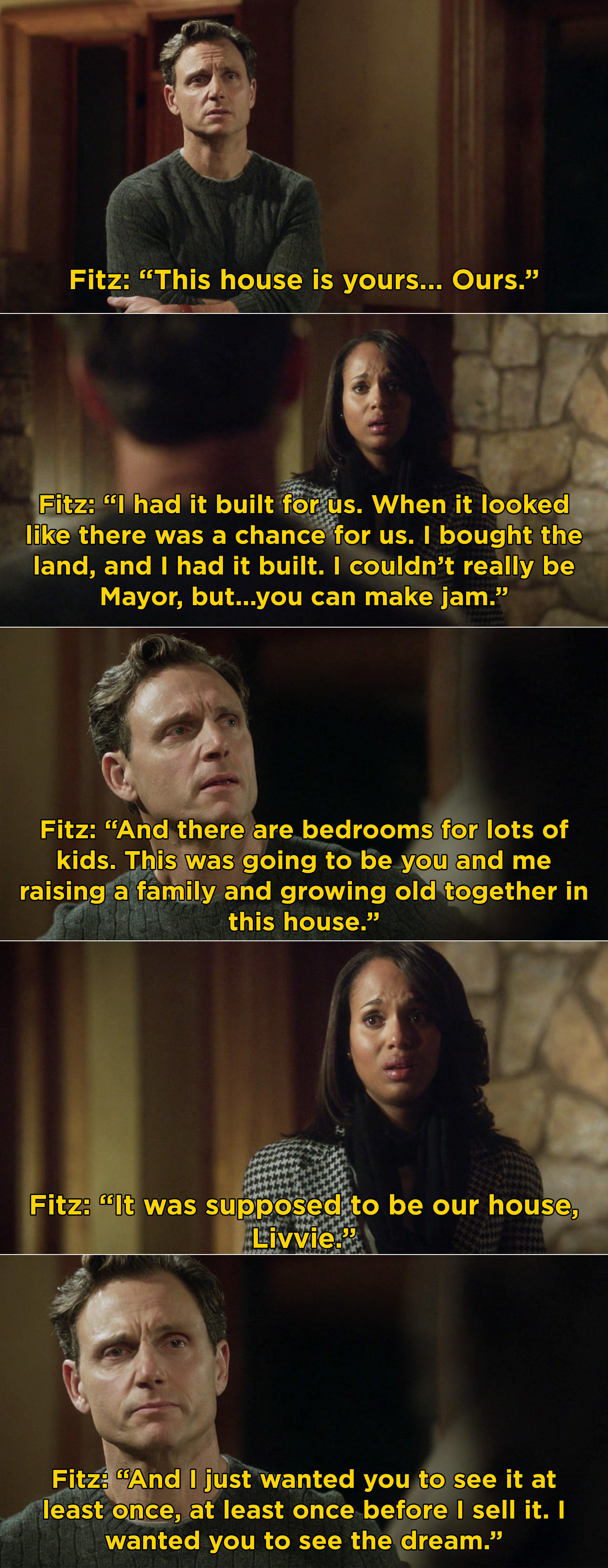 """Fitz telling Liv that he wanted her to see the house before he sells it. He wanted her to see """"the dream"""""""