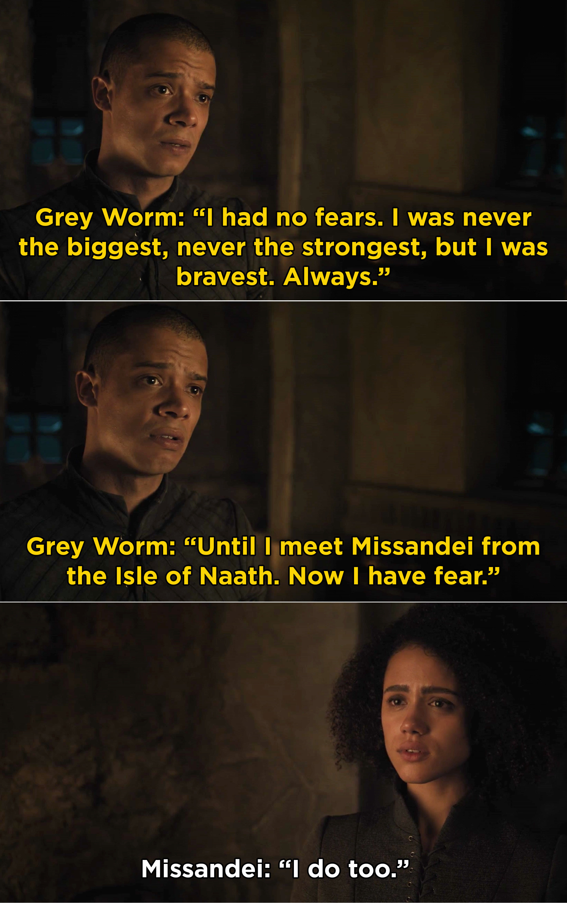 Grey Worm telling Missandei that he never had fear, until he met her
