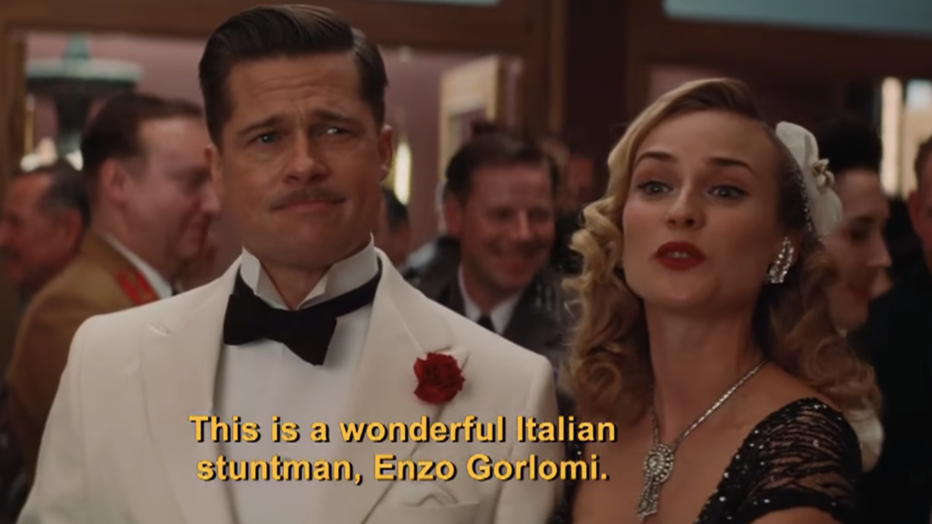 "Brad Pitt in the film being introduced as ""This is a wonderful Italian stuntman Enzo Gorlomi"""