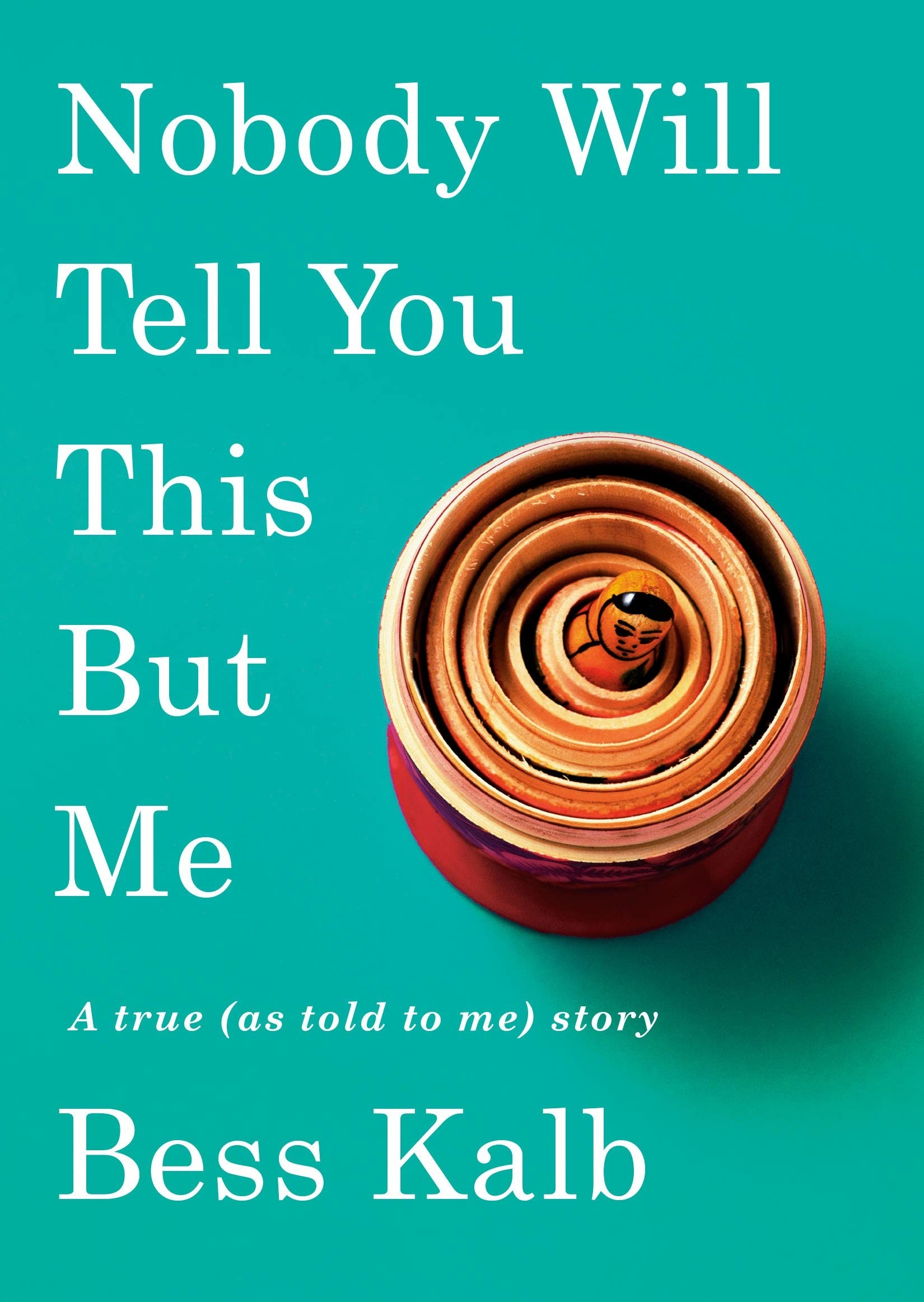"The cover of Bess Kalb's ""Nobody Will Tell You This But Me."""