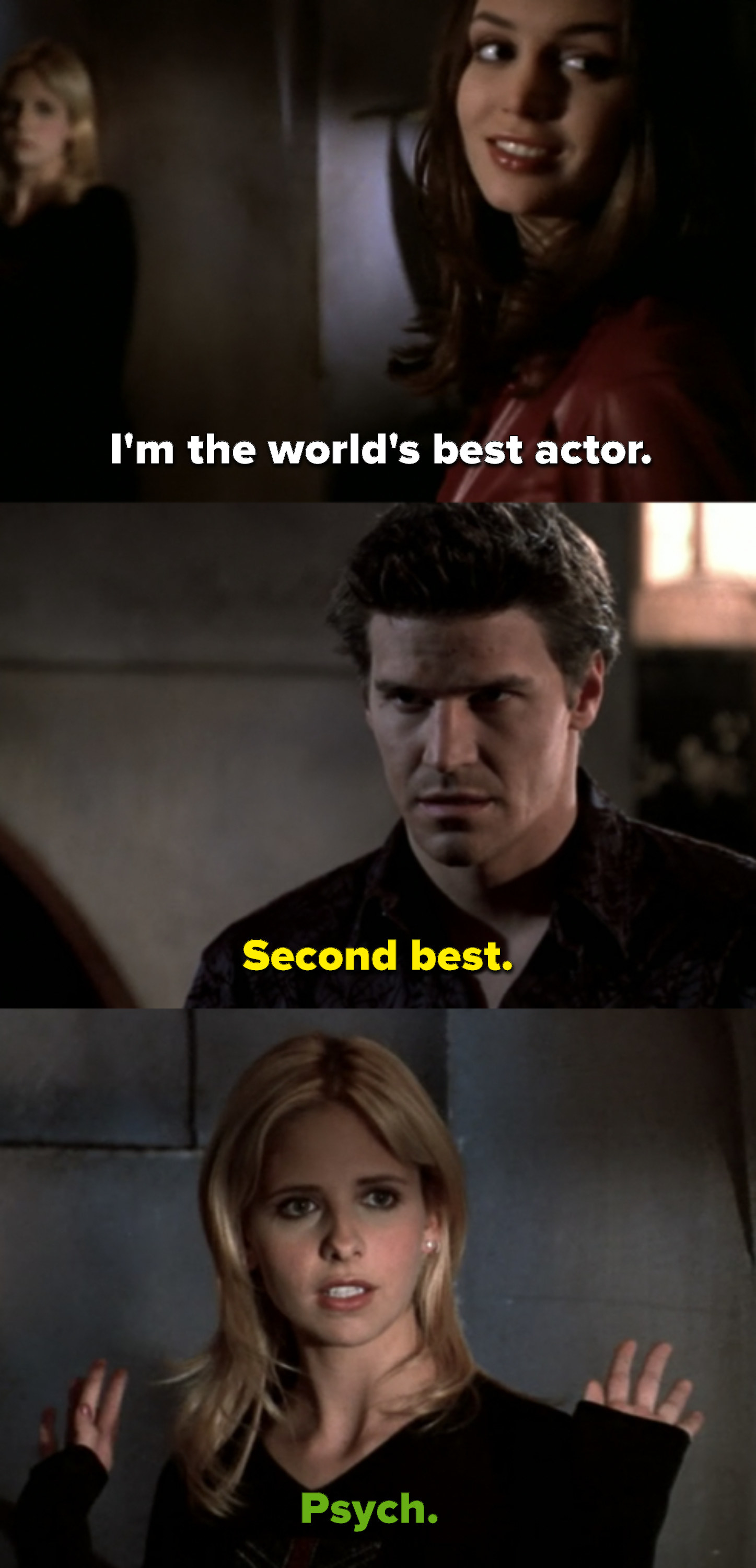 """Faith says she's the world's best actor, and Angel corrects her by saying she's second best. Buffy pulls her hands free from the cuffs and says """"Psych"""""""