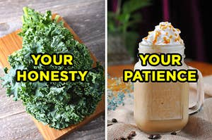 "On the left, a pile of kale on a cutting board labeled ""your honesty,"" and on the right, a caramel milkshake with whipped cream in a mason jar labeled ""your patience"""