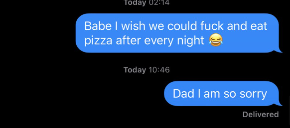 "A woman accidentally texts her dad saying ""Babe, I wish we could fuck and eat pizza every night"""