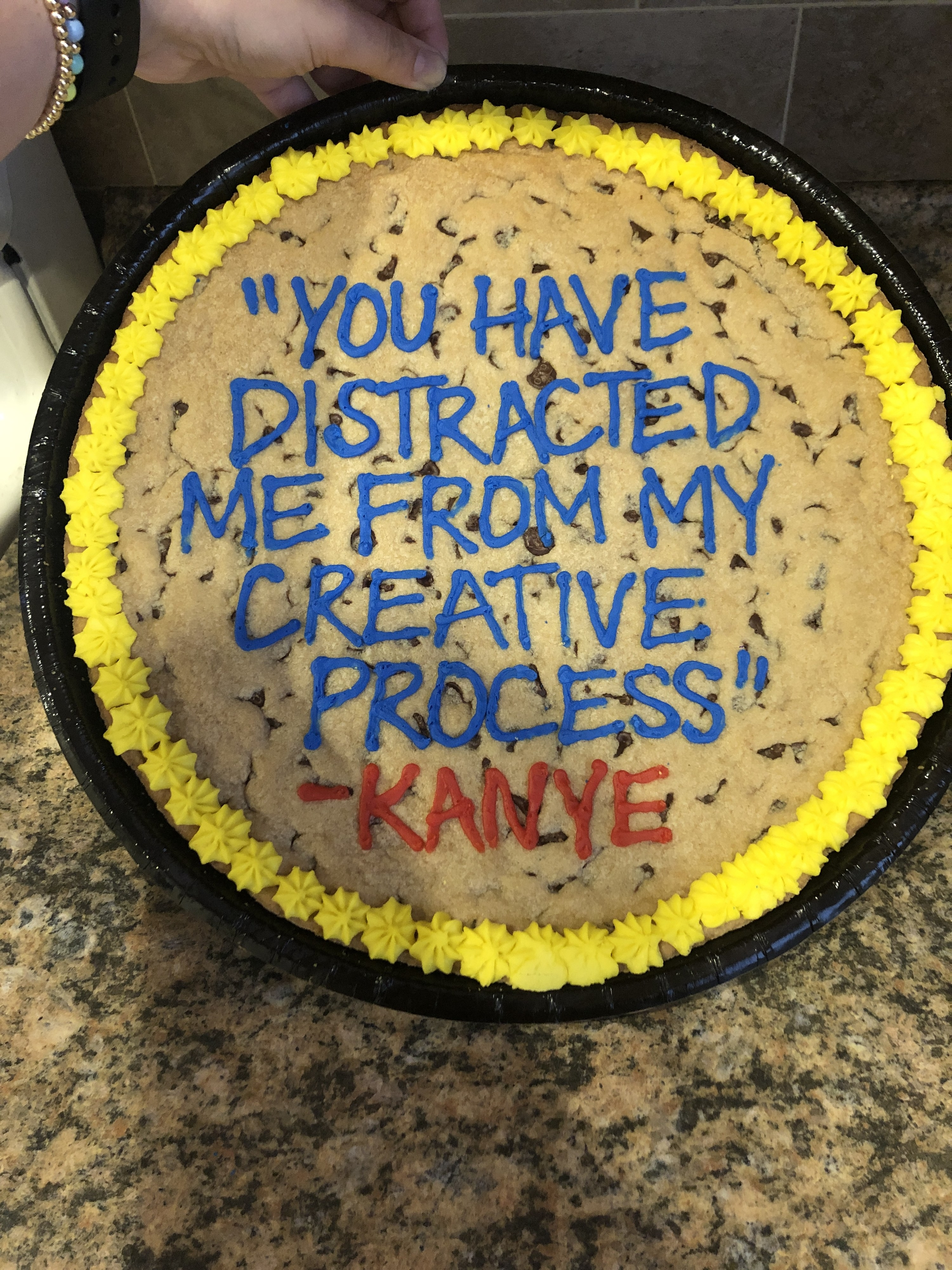 "a cookie cake that says ""you have distracted me from my creative process"" - kanye"