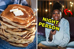 """On the left, a stack of pancakes topped with butter, and on the right, someone sits in bed with a TV remote in their hand with an arrow pointing to them and """"night person"""" typed next to their face"""
