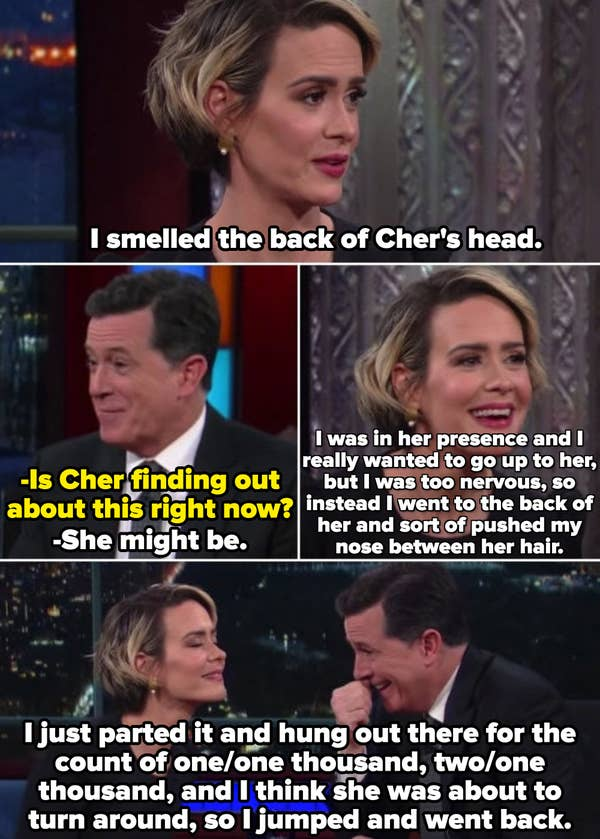 Sarah Paulson describing how she smelled the back of Cher's head at an entertainment event and stayed there for a long time, while Stephen Colbert laughs in amazement