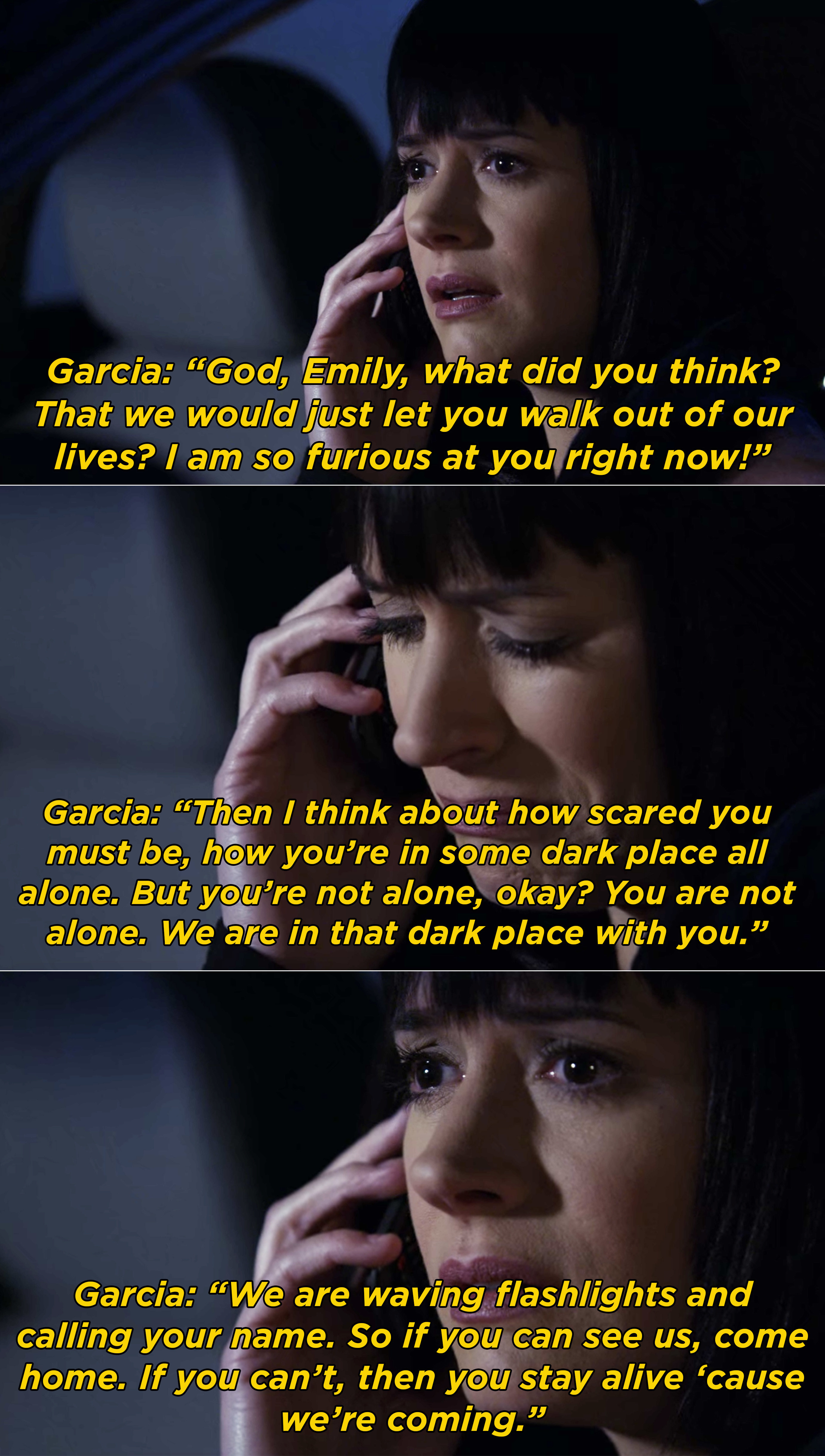 Garcia telling Emily that they are in this dark place with her and they are coming to help her