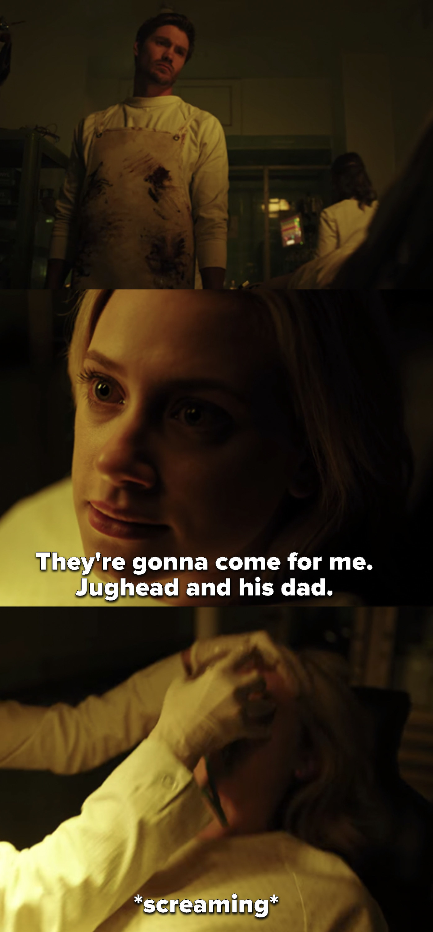 Betty, in a small operation room with Edgar, says Jughead and his dad will come for her, then screams as she's drugged