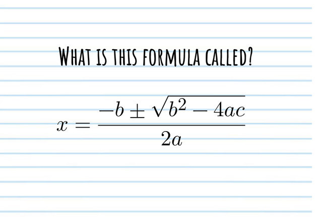 What is this formula called? x equals negative b plus or minus the square root of b squared minus 4ac all over 2a