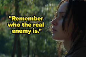 "Katniss Everdeen next to the quote ""remember who the real enemy is"""