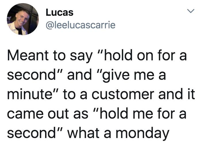 tweet reading meant to say hold on for a second and give me a minute to a customer and it came out as hold me for a second