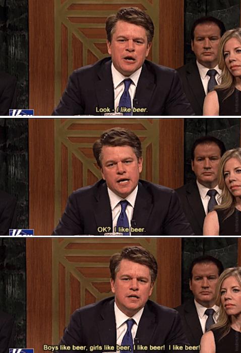 Matt Damon as Brett Kavanaugh, defensively yelling how much he likes drinking beer