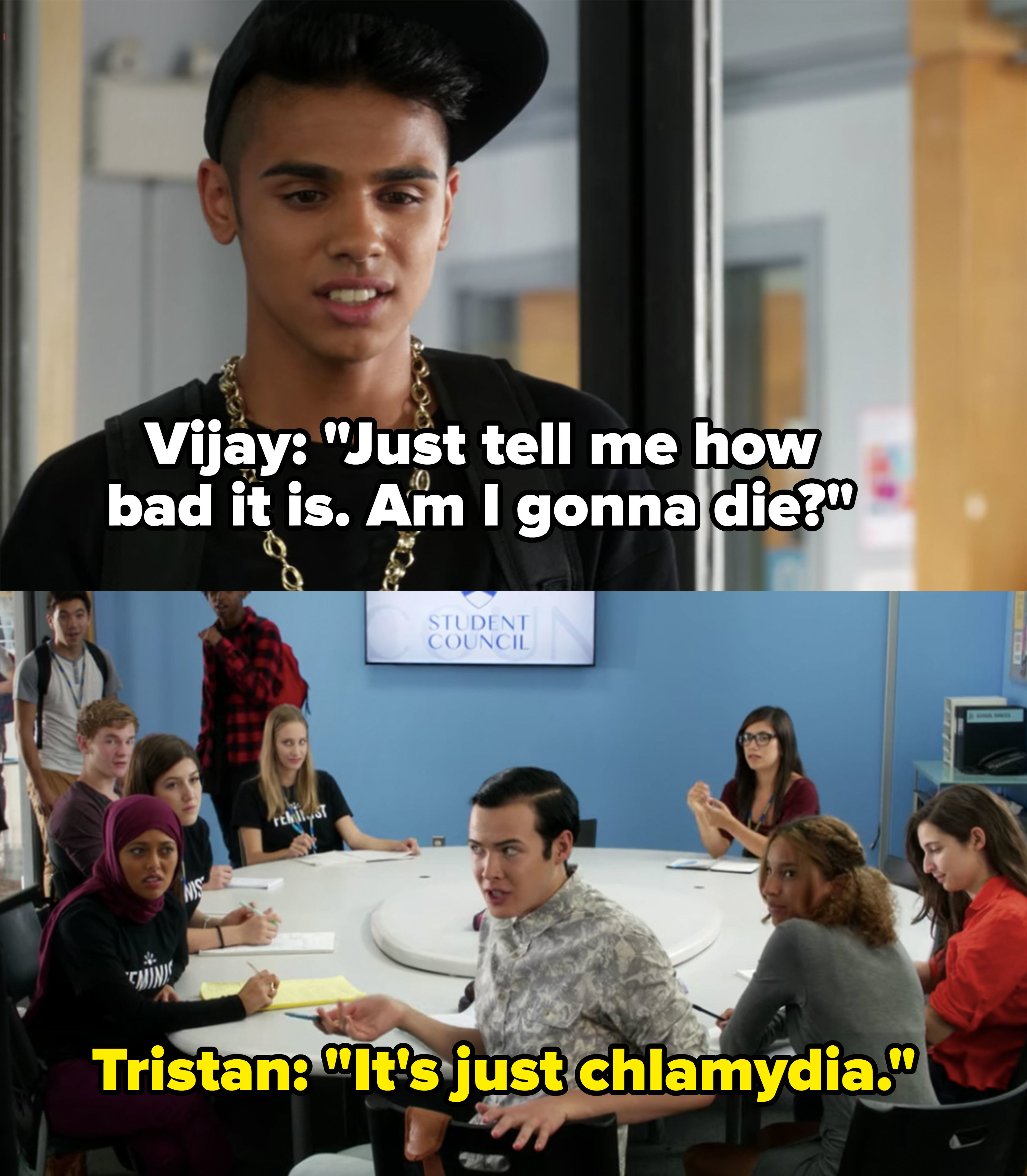 "Vijay: ""Just tell me how bad it is, am I gonna die?"" Tristan: ""It's just chlamydia"""