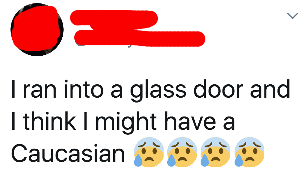 tweet reading i ran into a glass door and think i might have a caucasian