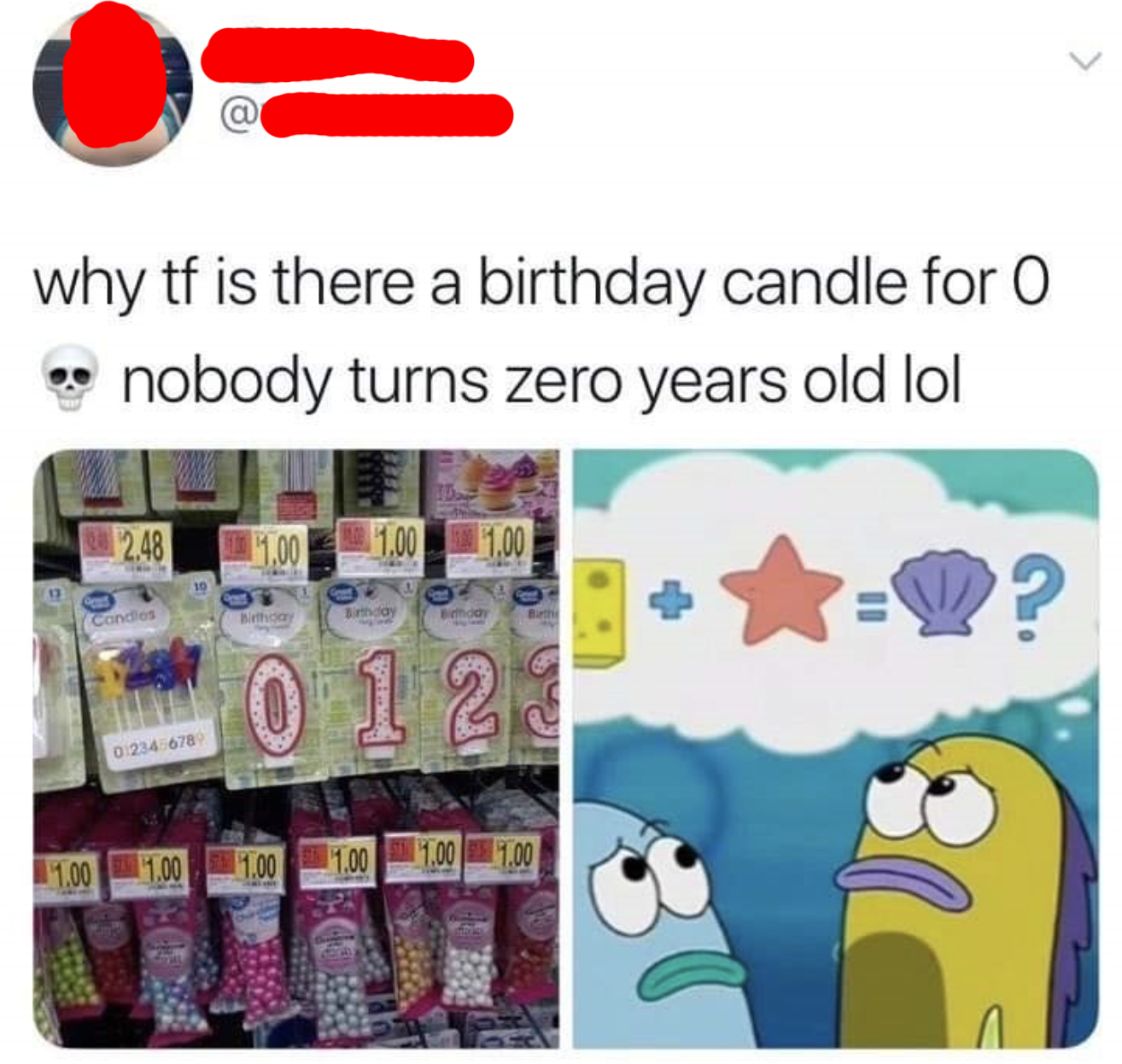 tweet reading why tf is there a birthday candle for 0 nobody turns zero years old