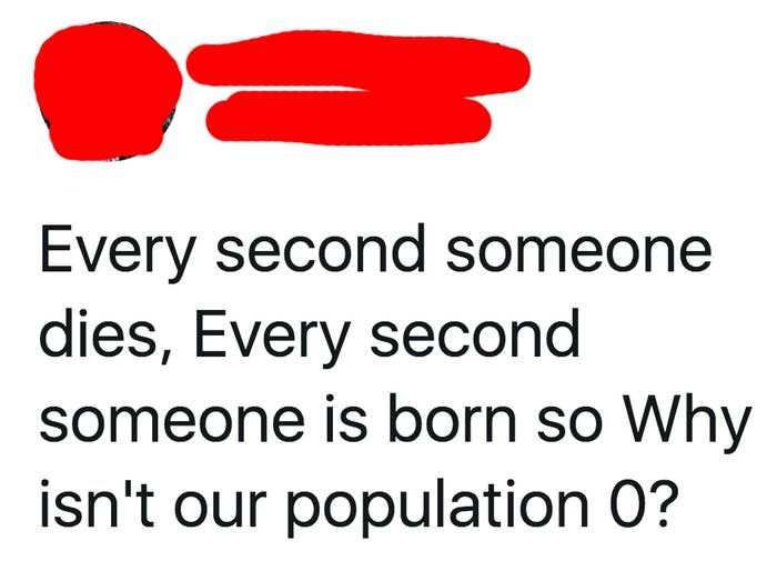 tweet reading every second someone dies every second someone is born so why isn't our population 0