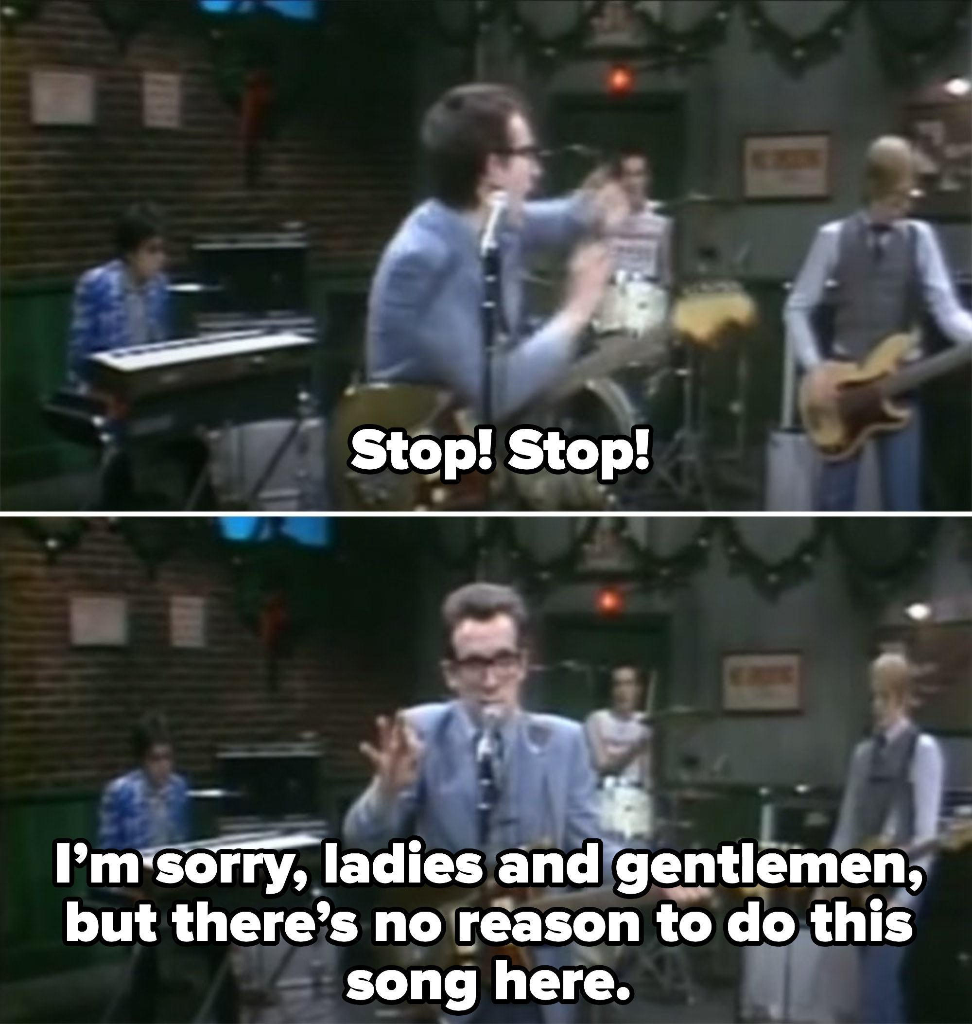 "Costello saying ""Stop! I'm sorry, but there's no reason to do this song here."""
