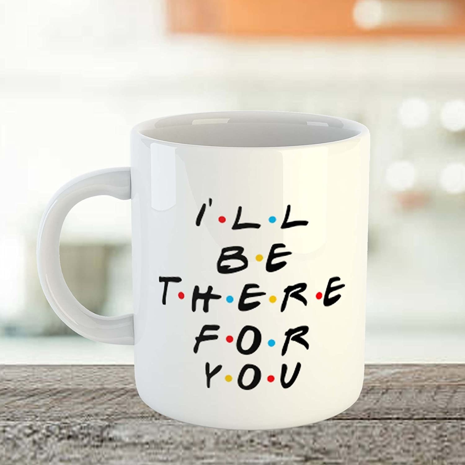 """A mug with """"I'll be there for you"""" written on it"""