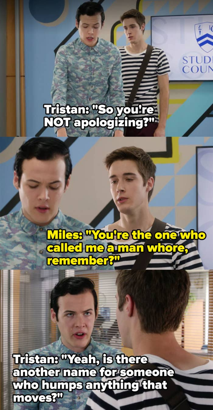 """Miles reminds Tristan he's the one who called him a man whore, Tristan says, """"Is there another name for someone who humps anything that moves?"""""""