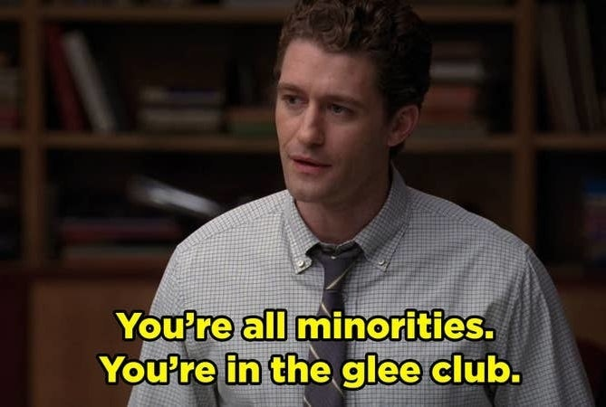 "Will Schuester saying, ""You're all minorities. You're in the glee club"" in front of students who are actually minorities."