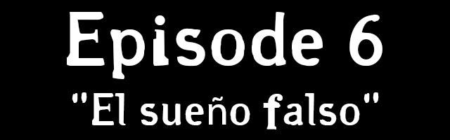 Episode 6: El sueño falso