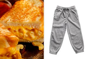 A grilled cheese stuffed with mac 'n' cheese and a pair of comfy sweatpants