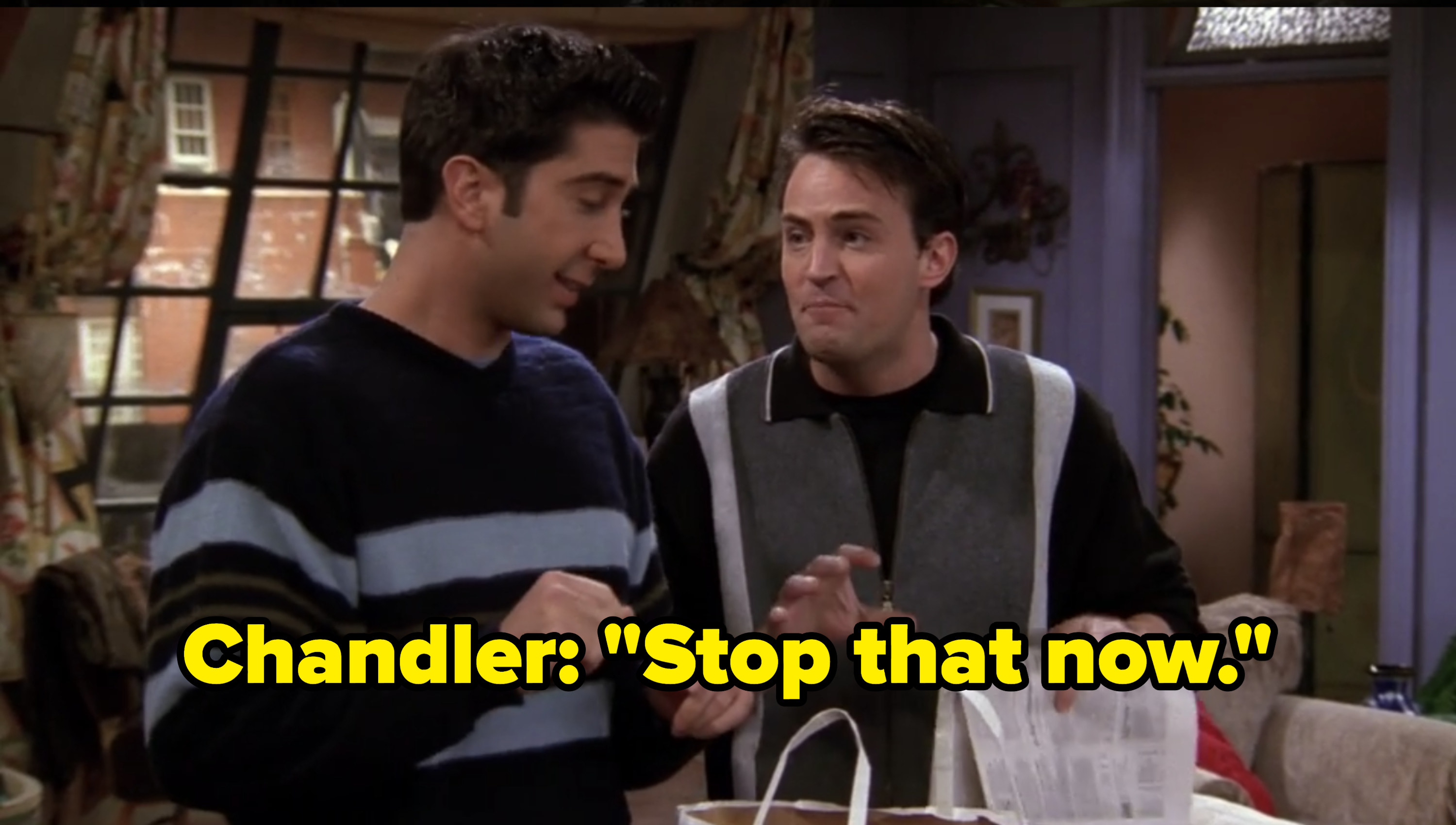 """Chandler says """"stop that now"""""""