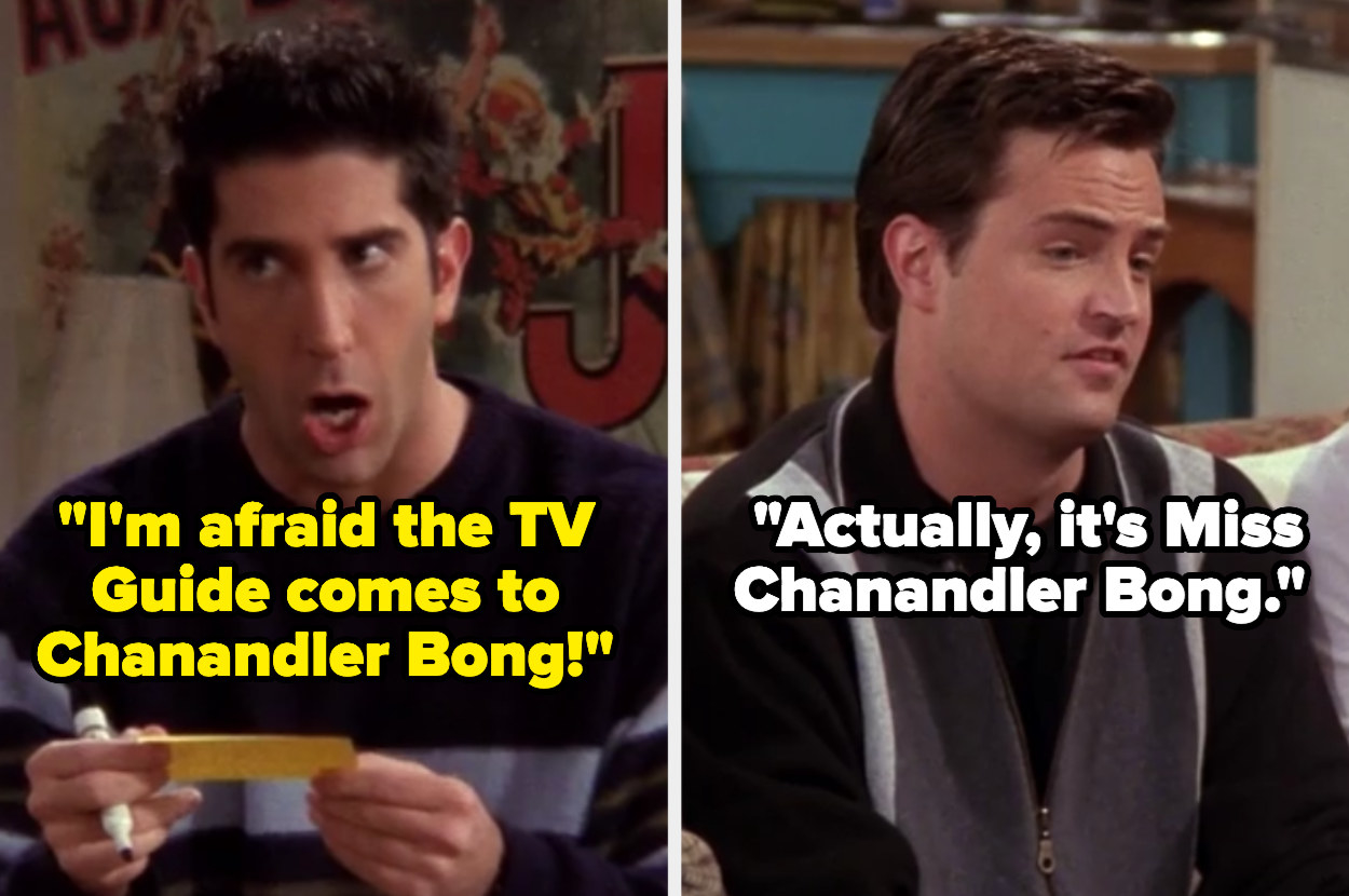 """Ross says the TV Guide comes to Chanandler Bong and Chandler says, """"Actually, it's Miss Chanandler Bong."""""""