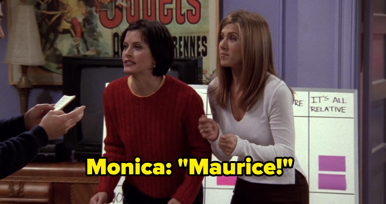 "Monica: ""Maurice!"""