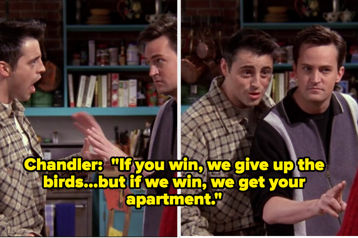 Chandler agrees to Monica's terms, but says if they win they get Monica and Rachel's apartment.