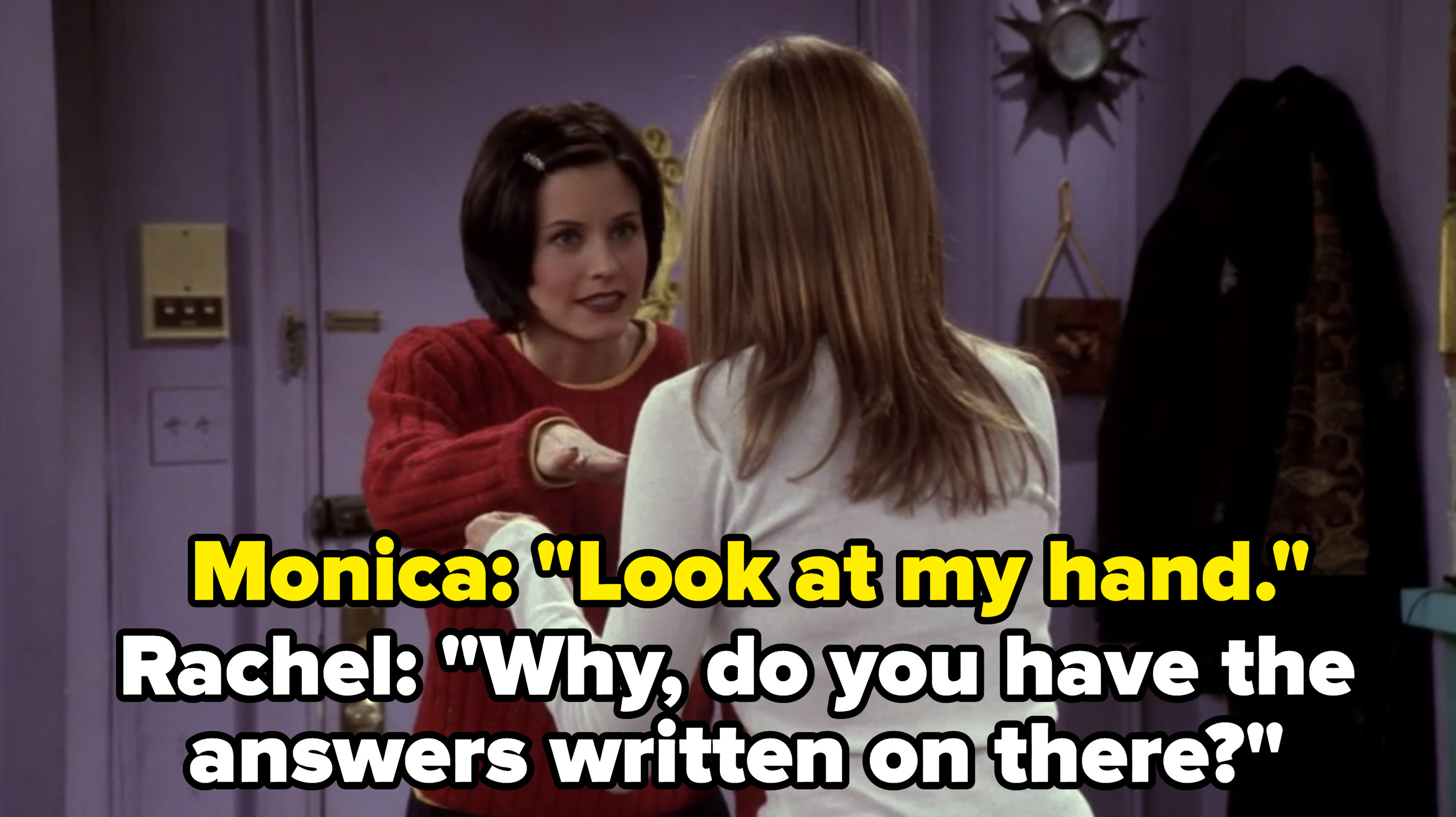 Monica shows her steady hand to Rachel, and Rachel asks if the answers are written on it.
