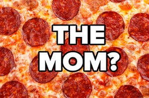 """Pepperoni pizza with """"the mom?"""" written over it"""