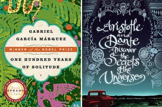 (left) One Hundred Years of Solitude by Gabriel García Márques; (right) Aristotle and Dante Discover the Secrets of the Universe by Benjamin Alire Sáenz