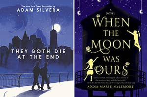 (left) They Both Die at the End by Adam Silvera; (right) When the Moon was Ours by Anna Marie McLemore