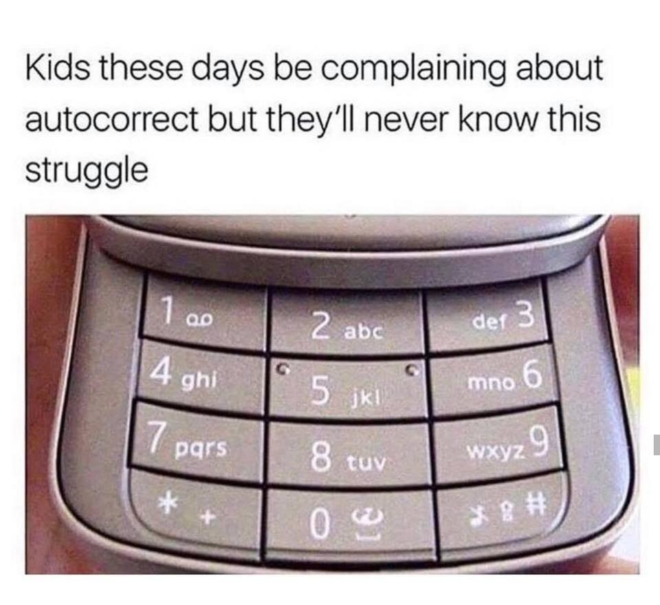 tweet reading kids these days be complaining about autocorrect but they'll never know this struggle